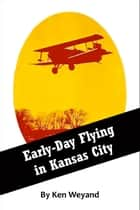 Early-Day Flying in Kansas City ebook by Ken Weyand
