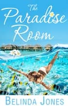 The Paradise Room ebook by Belinda Jones