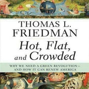 Hot, Flat, and Crowded - Why We Need a Green Revolution--and How It Can Renew America audiobook by Thomas L. Friedman
