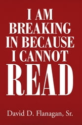 I Am Breaking Into Your Home Because I Cannot Read ebook by Sr. David D. Flanagan