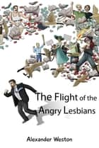 The Flight of the Angry Lesbians ebook by