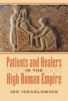 Patients and Healers in the High Roman Empire ebook by Ido Israelowich