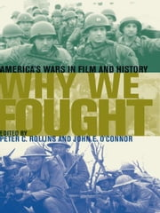 Why We Fought - America's Wars in Film and History ebook by Peter C. Rollins,John E. O'Connor