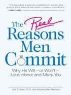 The Real Reasons Men Commit - Why He Will - or Won't - Love, Honor and Marry You ebook by Joel D Block, Kimberly Dawn Neumann