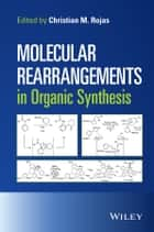 Molecular Rearrangements in Organic Synthesis ebook by Christian M. Rojas