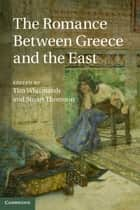 The Romance between Greece and the East ekitaplar by Tim Whitmarsh, Stuart Thomson