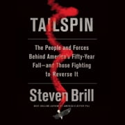 Tailspin - The People and Forces Behind America's Fifty-Year Fall--and Those Fighting to Reverse It audiobook by Steven Brill