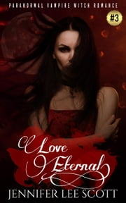 Love Eternal: Paranormal Vampire Witch Romance Book - Witch's Vampire Series, #3 ebook by Jennifer Lee Scott