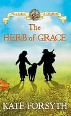 The Herb of Grace: Chain of Charms 3 ebook by Kate Forsyth, Jeremy Reston