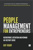 People Management for Entrepreneurs - Recruitment, Retention and Reward: An Instant Guide ebook by Guy Rigby