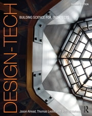 Design-Tech - Building Science for Architects ebook by Jason Alread,Thomas Leslie,Robert Whitehead