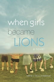 When Girls Became Lions ebook by Valerie J. Gin,Jo Kadlecek