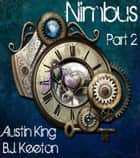 Nimbus: A Steampunk Novel (Part Two) ebook by B.J. Keeton,Austin King
