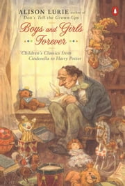 Boys and Girls Forever - Children's Classics from Cinderella to Harry Potter ebook by Alison Lurie