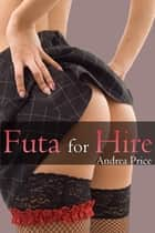 Futa for Hire - Futanari Ménage Erotica ebook by Andrea Price