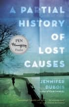 A Partial History of Lost Causes - A Novel ebook by Jennifer duBois