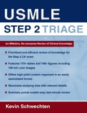 USMLE Step 2 Triage - An Effective No-nonsense Review of Clinical Knowledge ebook by Kevin Schwechten