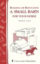 Building or Renovating a Small Barn for Your Horse ebook by Jackie Clay