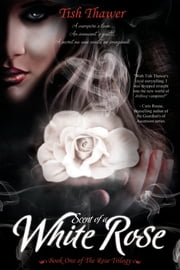 Scent of a White Rose ebook by Tish Thawer