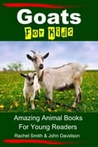 Goats For Kids: Amazing Animal Books For Young Readers ebook by Rachel Smith, John Davidson