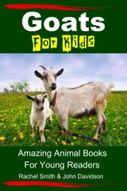 Goats For Kids: Amazing Animal Books For Young Readers ebook by Rachel Smith,John Davidson