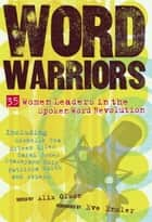 Word Warriors - 35 Women Leaders in the Spoken Word Revolution ebook by Alix Olson, Eve Ensler