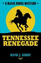 Tennessee Renegade ebook by Hank J Kirby