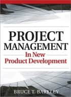 Project Management in New Product Development ebook by Bruce T. Barkley