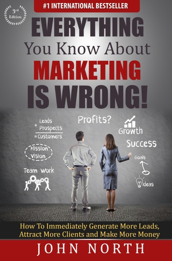 Everything You Know About Marketing is Wrong! ebook by John North
