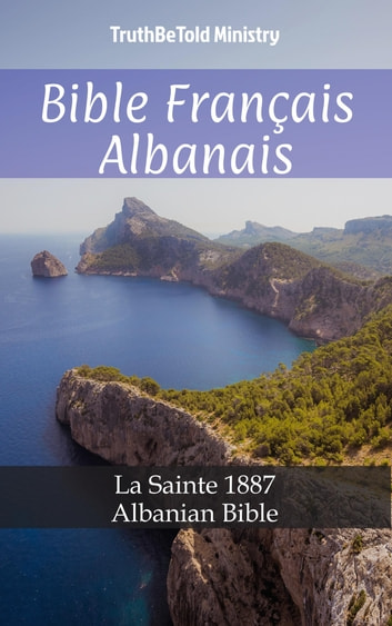 Bible Français Albanais - La Sainte 1887 - Albanian Bible ebook by TruthBeTold Ministry
