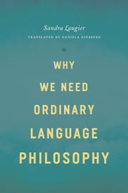 Why We Need Ordinary Language Philosophy ebook by Sandra Laugier,Daniela Ginsburg
