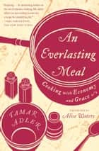 An Everlasting Meal ebook by Tamar Adler,Alice Waters