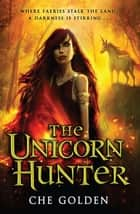 The Unicorn Hunter - Book 2 ebook by Che Golden