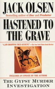 Hastened to the Grave - The Gypsy Murder Investigation ebook by Jack Olsen