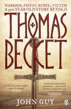 Thomas Becket - Warrior, Priest, Rebel, Victim: A 900-Year-Old Story Retold eBook by John Guy
