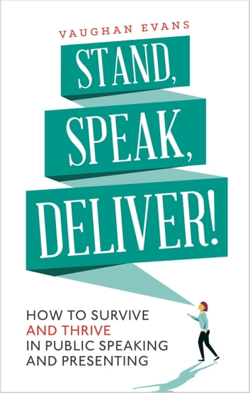 Stand, Speak, Deliver! - How to survive and thrive in public speaking and presenting ebook by Vaughan Evans