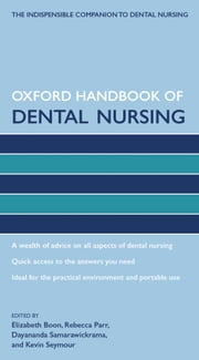 Oxford Handbook of Dental Nursing ebook by Elizabeth Boon,Rebecca Parr,Dayananda Samarawickrama,Kevin Seymour