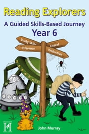 Reading Explorers Year 6 - A Guided Skills-Based Journey ebook by John Murray
