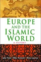 Europe and the Islamic World ebook by John Tolan,John L. Esposito,Henry Laurens,Gilles Veinstein