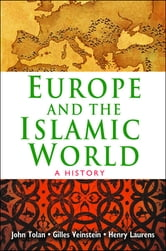 Europe and the Islamic World - A History ebook by John Tolan,Henry Laurens,Gilles Veinstein