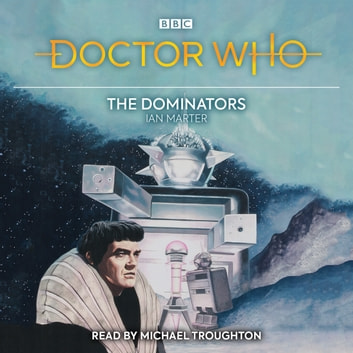Doctor Who: The Dominators - 2nd Doctor Novelisation audiobook by Ian Marter
