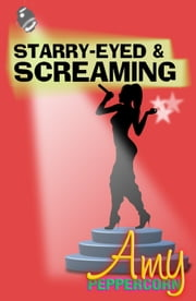 Amy Peppercorn: Starry-Eyed and Screaming - Edition One - With three downloadable songs from the book! ebook by John Brindley,Amy Peppercorn