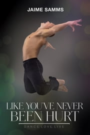 Like You've Never Been Hurt ebook by Jaime Samms, Aaron Anderson