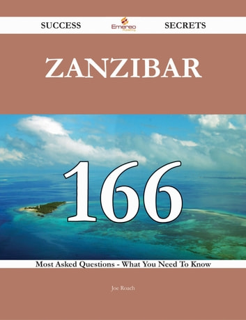 Zanzibar 166 Success Secrets - 166 Most Asked Questions On Zanzibar - What You Need To Know ebook by Joe Roach
