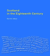 Scotland in the Eighteenth Century - Union and Enlightenment ebook by David Allan
