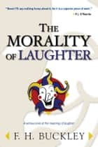 The Morality of Laughter ebook by F. H. Buckley
