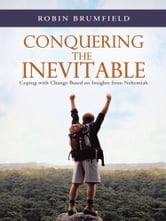 Conquering the Inevitable - Coping with Change Based on Insights from Nehemiah ebook by Robin Brumfield