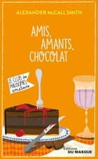 Amis, Amants, Chocolat ebook by Alexander McCall Smith