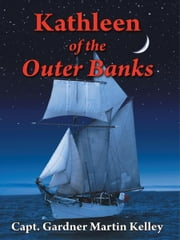 Kathleen of the Outer Banks ebook by Capt. Gardner Martin Kelley