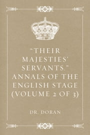 """Their Majesties' Servants."" Annals of the English Stage (Volume 2 of 3) ebook by Kobo.Web.Store.Products.Fields.ContributorFieldViewModel"